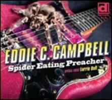 Spider Eating Preacher - CD Audio di Eddie C. Campbell