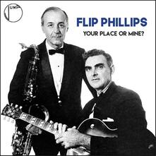 Your Place or Mine? - CD Audio di Flip Phillips