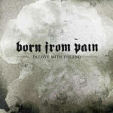 In Love with the End - CD Audio di Born from Pain
