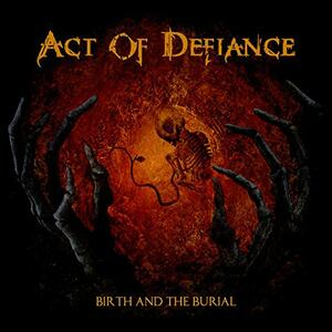 Birth and the Burial - Vinile LP di Act of Defiance