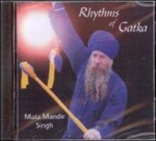 Rhythms of Gatka - CD Audio di Mata Mandir Singh