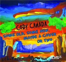 Some Old Some New Maybe A Cover Or Two - CD Audio di Cody Canada