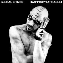 Inappropriate Adult - CD Audio di Global Citizen