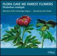 Flora Gave Me Fairest Flo - CD Audio di Cambridge Singers