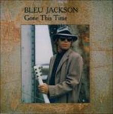 Gone This Time - CD Audio di Bleu Jackson