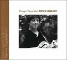 Danger Deep Mud - CD Audio di Roger Hubbard