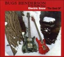 Electric Snow. Best of - CD Audio di Bugs Henderson