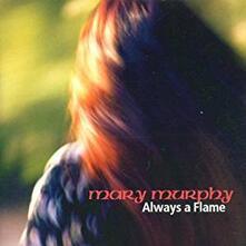 Alaways a Flame - CD Audio di Mary Murphy