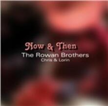 Now & Then - CD Audio di Rowan Brothers