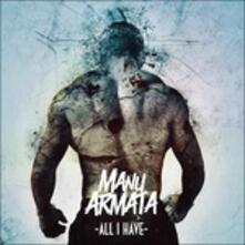 All I Have - CD Audio di Manu Armata