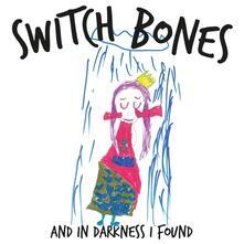 And in Darkness I Found - Vinile LP di Switch Bones