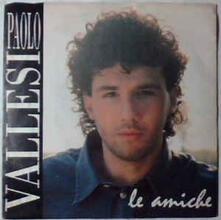 Le Amiche - Lontano - Vinile LP di Paolo Vallesi