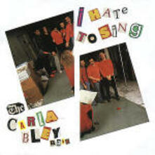 I Hate to Sing - CD Audio di Carla Bley