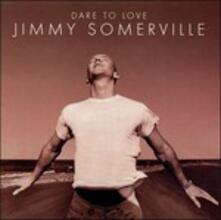Dare to Love - CD Audio di Jimmy Somerville