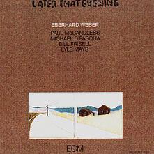 Later that Evening - CD Audio di Bill Frisell,Michael DiPasqua,Lyle Mays,Paul McCandless,Eberhard Weber