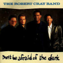 Don't be Afraid of the Dark - CD Audio di Robert Cray (Band)