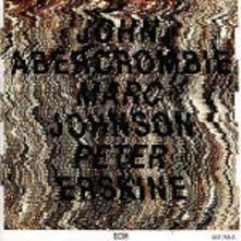 John Abercrombie-Marc Johnson-Peter Erskine - CD Audio di John Abercrombie,Marc Johnson,Peter Erskine