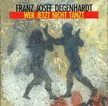 Wer Jetzt Nicht Tanzt - CD Audio di Franz Josef Degenhardt