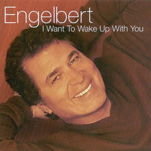 I Want to Wake Up with You - CD Audio di Engelbert