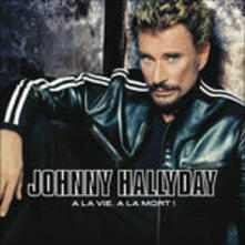 A la vie, a la mort - CD Audio di Johnny Hallyday