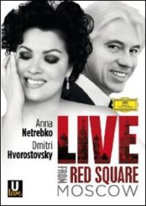 Anna Netrebko & Dmitri Hvorostovsky. Live From Red Square. Moscow - Blu-ray