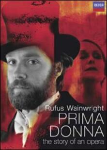 Rufus Wainwright. Prima donna. The Story of an Opera di George Scott - DVD
