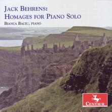 Homages for Piano Solo - CD Audio di Jack Behrens,Bianca Baciu
