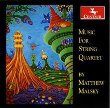 Music for String Quartet - CD Audio di Matthew Malsky