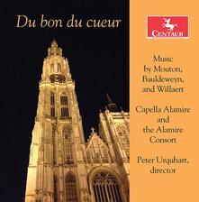 Du bon du cueur - CD Audio di Adrian Willaert,Jean Mouton,Noel Bauldewijn,Peter Urquhart,Alamire Consort,Capella Alamire