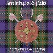 Jacobites by Name - CD Audio di Smithfield Fair