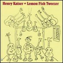 Lemon Fish Tweezer - CD Audio di Henry Kaiser