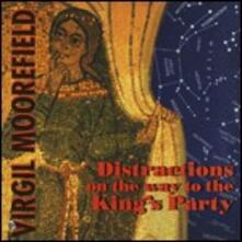 Distractions on the Way to the King's Party - CD Audio di Virgil Moorefield