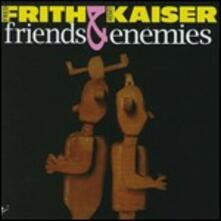 Friends & Enemies - CD Audio di Fred Frith,Henry Kaiser