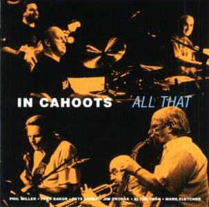 All That - CD Audio di Phil Miller,In Cahoots