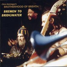Bremen to Bridgwater - CD Audio di Chris McGregor's Brotherhood of Breath
