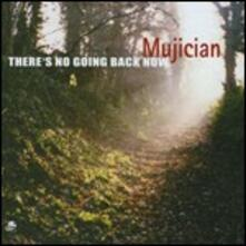 There's No Going Back Now - CD Audio di Mujician