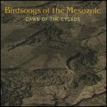 Dawn of the Cycads - CD Audio di Birdsongs of the Mesozoic
