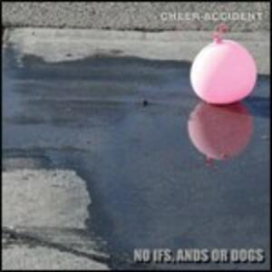 No Ifs, Ands or Dogs - CD Audio di Cheer-Accident