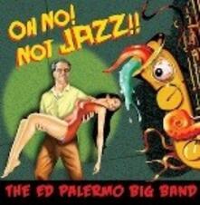 Oh No! Not Jazz!! - CD Audio di Ed Palermo
