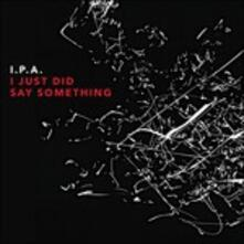 I Just Did Say Something - CD Audio di I.P.A