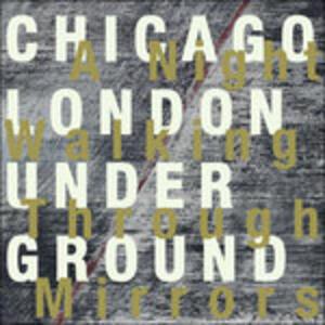 A Night Walking Throughmirrors - CD Audio di Chicago-London Underground