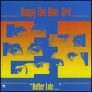 3rd. Better Late... - CD Audio di Happy the Man