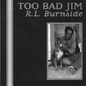 Too Bad Jim - CD Audio di R.L. Burnside