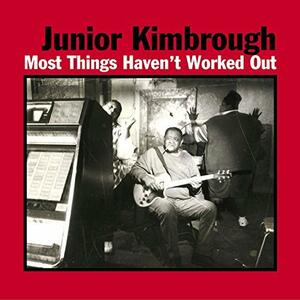 Most Things Haven't Work - CD Audio di Junior Kimbrough