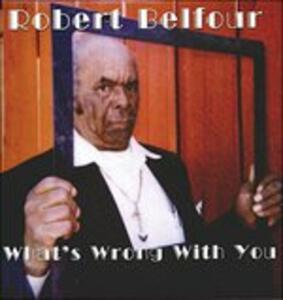 What's Wrong with You - Vinile LP di Robert Belfour