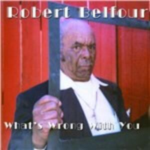 What's Wrong With You - CD Audio di Robert Belfour