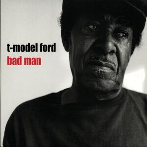Bad Man - CD Audio di T-Model Ford