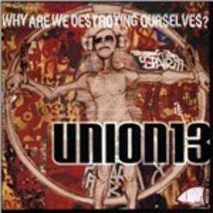 Why Are We Destroying Ourselves? - Vinile LP di Union 13