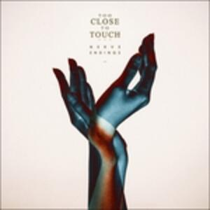 Nerve Endings - CD Audio di Too Close to Touch