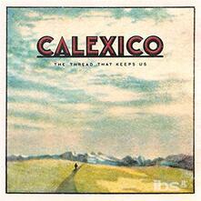 Thread That Keeps Us - CD Audio di Calexico